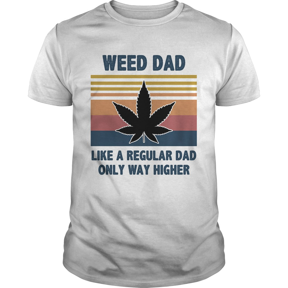 Weed dad like a regular dad only way higher vintage  Unisex