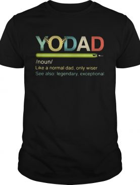 Yo dad like a normal dad only wiser see also legendary exceptional shirt