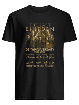 the last kingdom 05th anniversary 2015-2020 signatures thank you for the memories shirt
