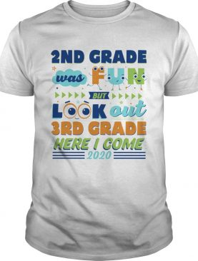 2nd Grade Was Fun But Look Out 3rd Grade Here I Come 2020 shirt