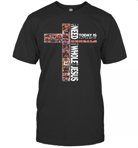 All I Need Today Is A Little Bit Of Bengals And A Whole Lot Of Jesus T-Shirt Classic Men's T-shirt