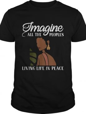 Black Woman Imagine All The Peoples Living Life In Peace shirt