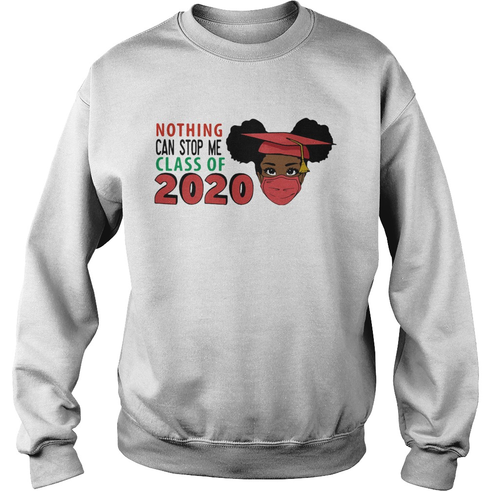 Black woman graduating nothing can stop me class of 2020  Sweatshirt