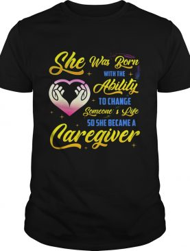 Caregiver She Was Born With Ability shirt