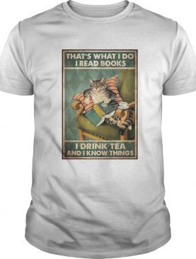 Cat Thats What I Do I Read Books I Drink Tea And I Know Things Poster shirt