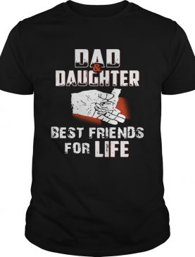 Dad And Daughter Best Friends For Life shirt