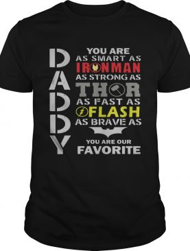 Daddy You Are As Smart As Ironman As Strong As Thor As Fast As Flash As Brave As Batman You Are Our