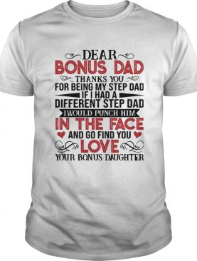 Dear Bonus Dad Thanks You For Being My Step Dad If I Had A Different Step Dad I Would Punch Him shi