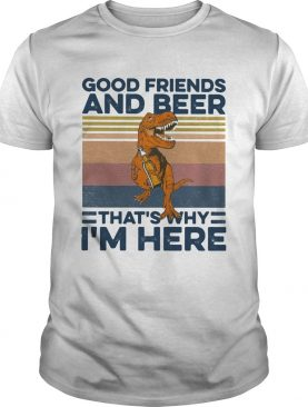 Dinosaur good friends and beer thats why im here vintage retro shirt