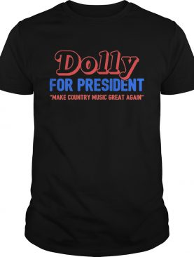 Dolly for president make country music great again shirt
