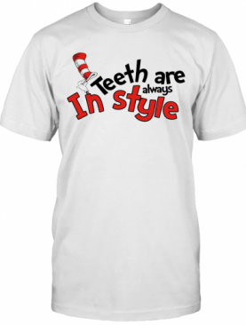 Dr Seuss Teeth Are Always In Style T-Shirt