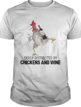 Easily Distracted By Cats And Chickens And Wine shirt