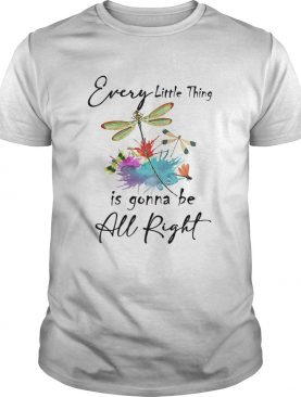 Every little thing is gonna be all right dragonfly shirt
