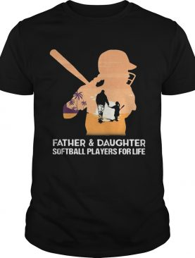 Father and daughter softball players for life happy fathers day shirt