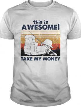 Fishing this is awesome take my money vintage retro shirt
