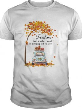 Freedoms Just Another Word For Nothing Left To Lose Car Maple Tree shirt