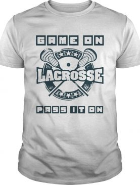 Game Of Lacrosse Pass It On shirt