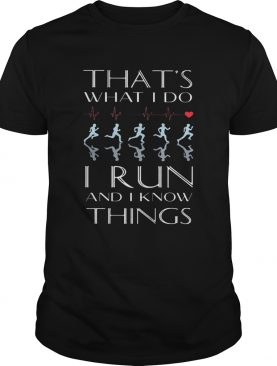 Heartbeat thats what I do I run and I know things shirt