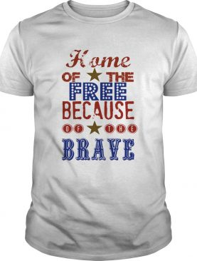 Home of the free because of the brave independence day stars shirt