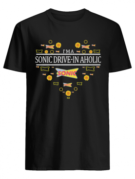 I'm a sonic drive-in aholic heart shirt