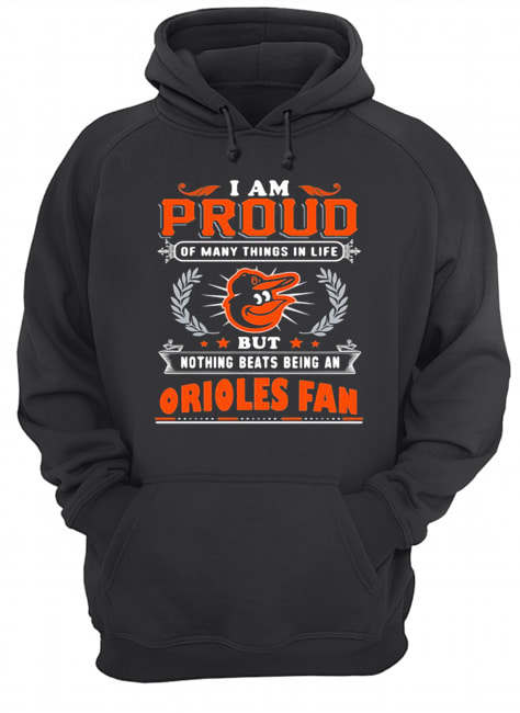 I am proud of many things in life but nothing beats being a baltimore orioles fan  Unisex Hoodie