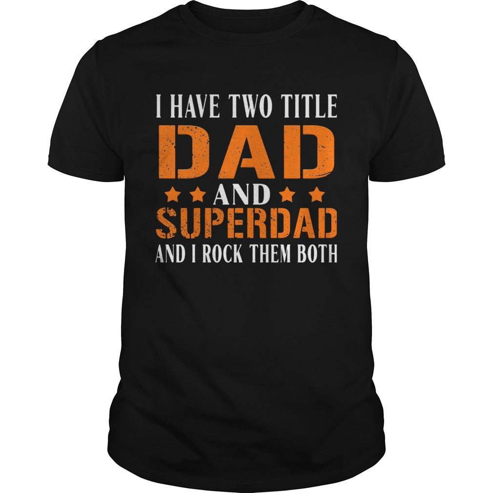 I have two title dad and super dad and i rock them both stars  Unisex