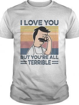 I love you but youre all terrible vintage retro shirt