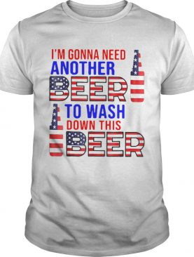 Im Gonna Need Another Beer To Wash Down This Beer American Flag shirt