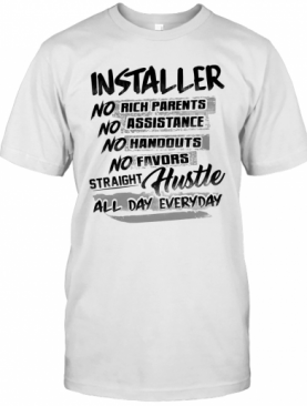 Installer No Rich Parents No Assistance No Handouts No Favors Straight Hustle All Day Everyday T-Shirt