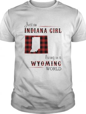 Just An Indiana Girl Living In A Wyoming World Map shirt