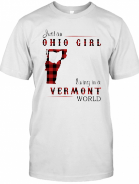 Just An Ohio Girl Living In A Vermont World T-Shirt