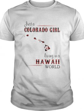 Just a colorado girl living in a hawaii world shirt