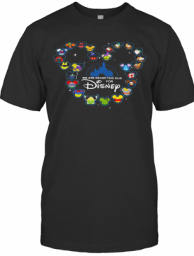Mickey Mouse We Are Never Too Old For Disney T-Shirt