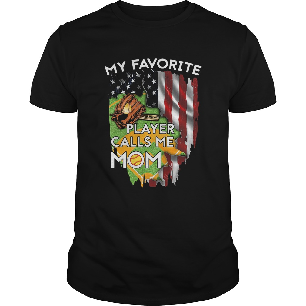 My favorite player calls me mom softball american flag veteran independence day  Unisex