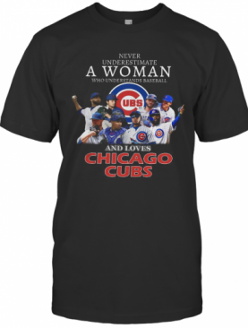 Never Underestimate A Woman Who Understands Baseball And Loves Chicago Cubs T-Shirt
