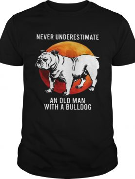 Never Underestimate An Old Man With A Bulldog Moon shirt