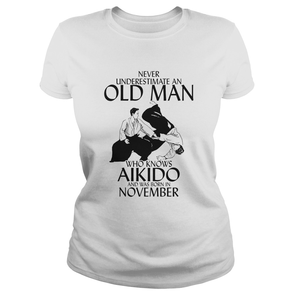 Never underestimate an old man who loves aikido and was born in november  Classic Ladies