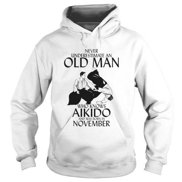 Never underestimate an old man who loves aikido and was born in november  Hoodie