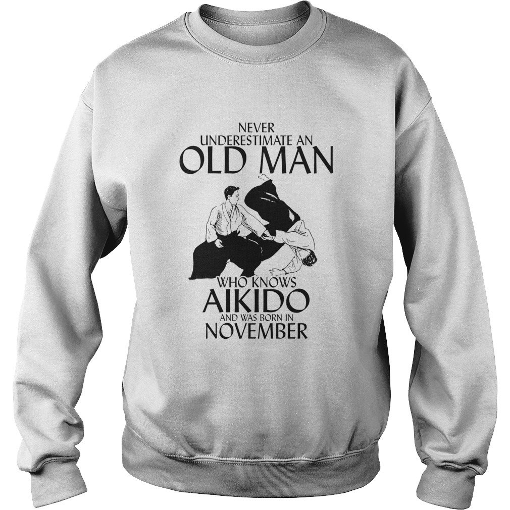 Never underestimate an old man who loves aikido and was born in november  Sweatshirt