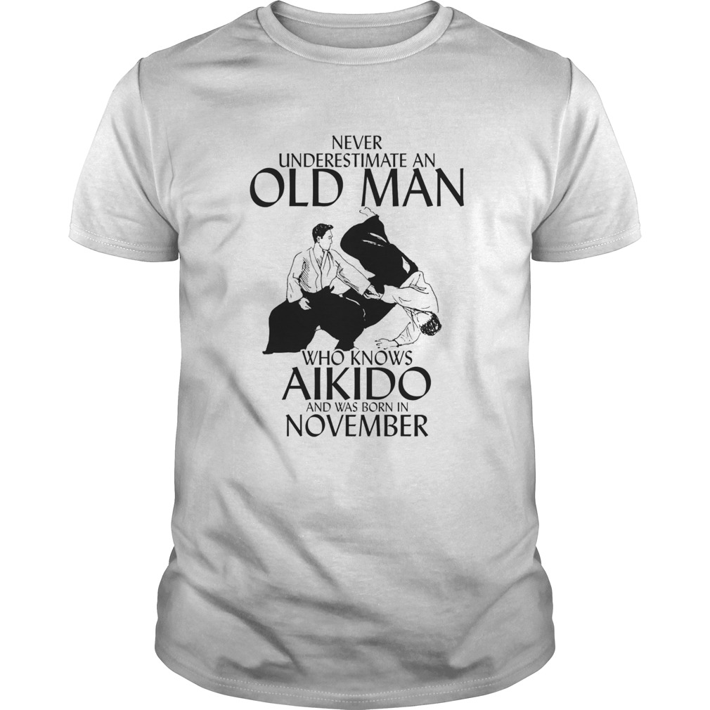 Never underestimate an old man who loves aikido and was born in november  Unisex