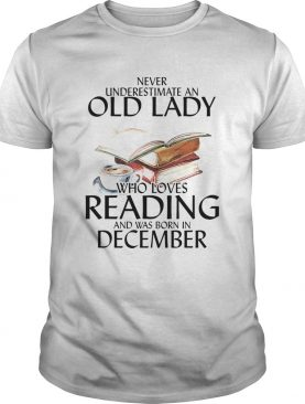Never underestimate an old man who loves reading and was born in december shirt