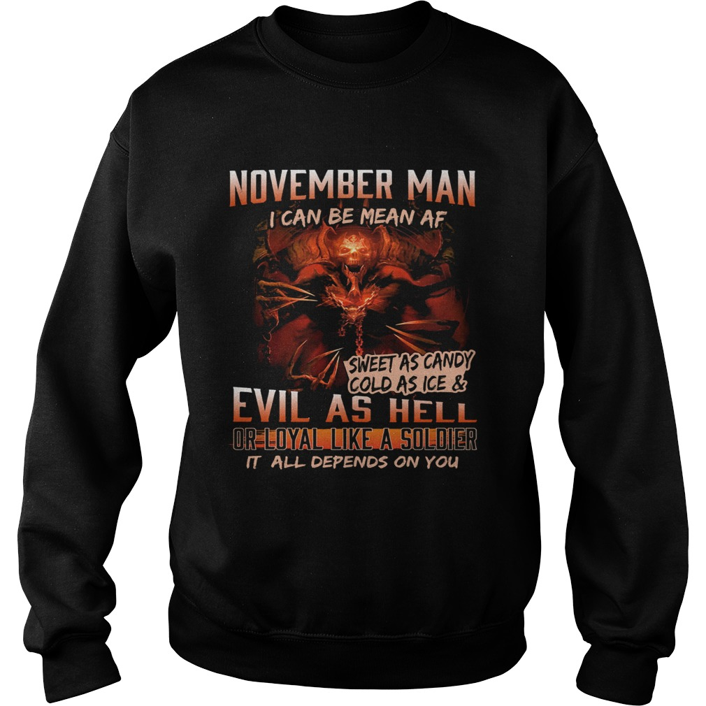 November man I can be mean Af sweet as candy cold as ice and evil as hell  Sweatshirt