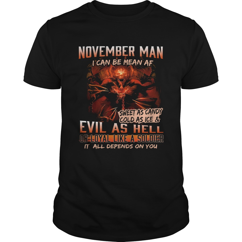 November man I can be mean Af sweet as candy cold as ice and evil as hell  Unisex