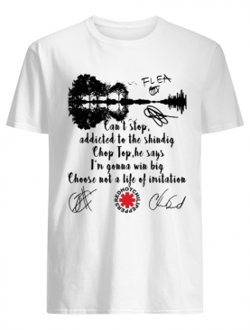 Red hot chili peppers can't stop addicted to the shindig chop top he says i'm gonna win big signatures shirt