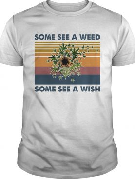 Some see a weed some see a wish vintage retro shirt