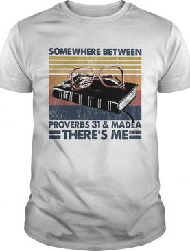 Somewhere between proverbs 31 and madea theres me vintage shirt