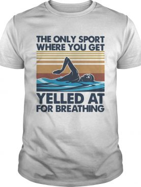 Swimming The Only Sport Where You Get Yelled At For Breathing Vintage shirt