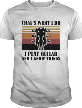 Thats what I do I play guitar and I know things vintage shirt