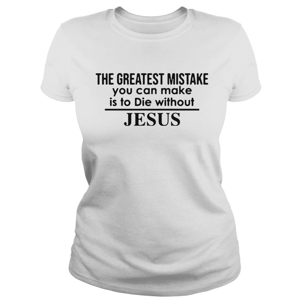 The Greatest Mistake You Can Make Is To Die Without Jesus  Classic Ladies