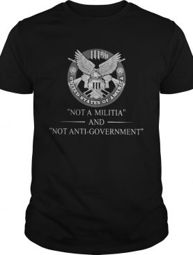 111 United States Of Amarica Not A Militia And Not AntiGovernment shirt